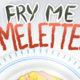 Fry Me Omelettes