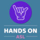 Hands on ASL